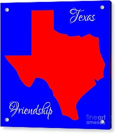 Texas Map In State Colors Blue White And Red With State Motto Friendship Acrylic Print by Rose Santuci-Sofranko