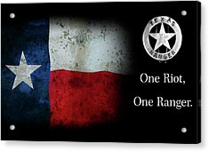 Texas Rangers Motto - One Riot, One Ranger Acrylic Print by Daniel Hagerman