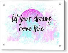 Text Art Let Your Dreams Come True Acrylic Print