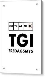 Tgi Fredagsmys Acrylic Print