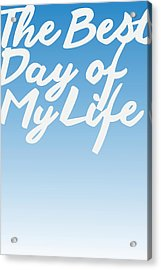 The Best Day Of My Life Acrylic Print