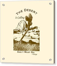 The Desert Is Calling And I Must Go - Brown Acrylic Print