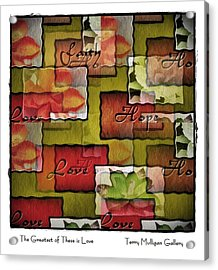 The Greatest Of These Is Love Acrylic Print by Terry Mulligan