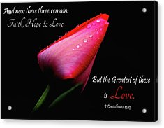 The Greatest Of These Is Love Acrylic Print by Trina Ansel