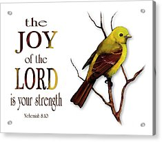 The Joy Of The Lord Is Your Strength Acrylic Print