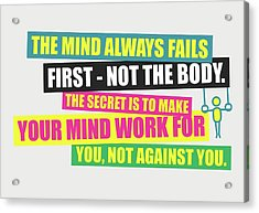 The Mind Always Fails First Gym Inspirational Quotes Poster Acrylic Print