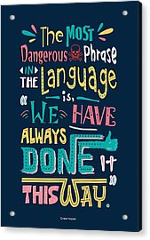 The Most Dangerous Phrase In The Language Is We Have Always Done It This Way Quotes Poster Acrylic Print by Lab No 4