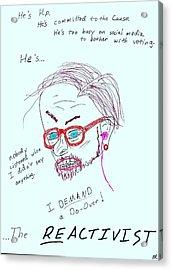 The Reactivist Acrylic Print by David S Reynolds