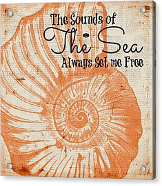 The Sounds Of The Sea Always Set Me Free Acrylic Print