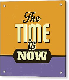 The Time Is Now Acrylic Print