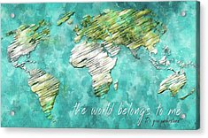 The World Belongs To Me Next Acrylic Print