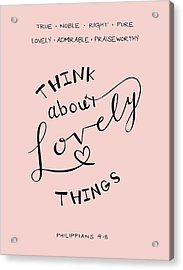 Think About Lovely Things Acrylic Print
