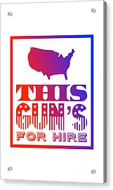 This Gun's For Hire Acrylic Print
