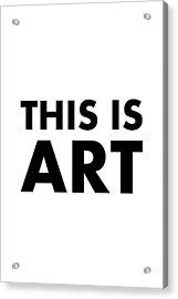 This Is Art Acrylic Print