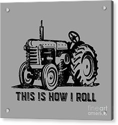 This Is How I Roll Tee Acrylic Print