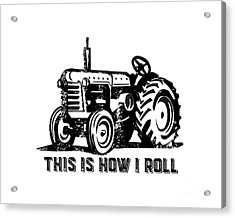 This Is How I Roll Tractor Acrylic Print