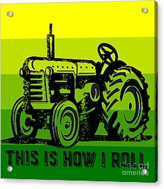 This Is How I Roll Tractor Tee Acrylic Print