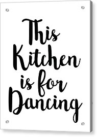 This Kitchen Is For Dancing Acrylic Print