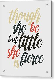 Though She Be But Little Acrylic Print by Taylan Apukovska