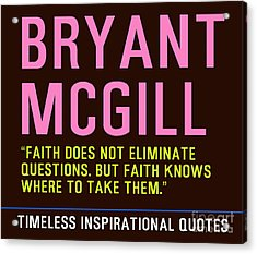 Timeless Inspirational Quotes - Bryant Mcgill Acrylic Print by Celestial Images