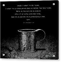 Tin Cup Chalice Lyrics Acrylic Print