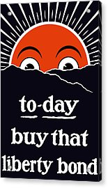 To-day Buy That Liberty Bond Acrylic Print by War Is Hell Store
