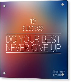 To Success,inspirational Words  Acrylic Print