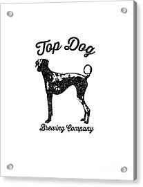 Acrylic Print featuring the drawing Top Dog Brewing Company Tee by Edward Fielding