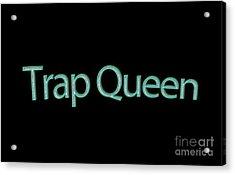 Trap Queen Tee Acrylic Print by Edward Fielding