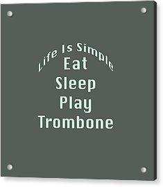 Trombone Eat Sleep Play Trombone 5518.02 Acrylic Print
