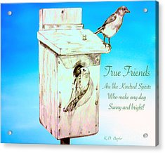 True Friends Are Like Kindred Spirits Who Make Any Day Sunny And Bright Acrylic Print by Kimberlee Baxter