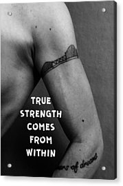 True Strength Acrylic Print by Sara Young