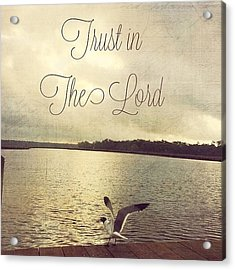 Trust In The Lord #trust #inspirational Acrylic Print by Joan McCool