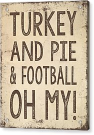 Turkey And Pie And Football Oh My Acrylic Print