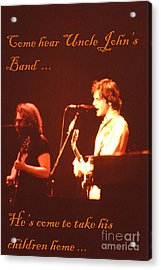 Come Hear Uncle John's Band Acrylic Print