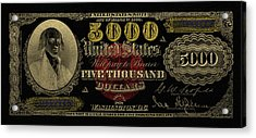 Acrylic Print featuring the digital art U.s. Five Thousand Dollar Bill - 1878 $5000 Usd Treasury Note In Gold On Black  by Serge Averbukh