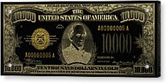Acrylic Print featuring the digital art U.s. Ten Thousand Dollar Bill - 1934 $10000 Usd Treasury Note In Gold On Black by Serge Averbukh