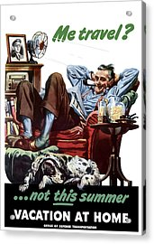 Vacation At Home -- Ww2 Poster Acrylic Print by War Is Hell Store