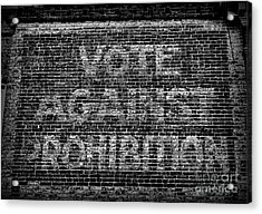 Vote Against Prohibition Acrylic Print by Paul Ward