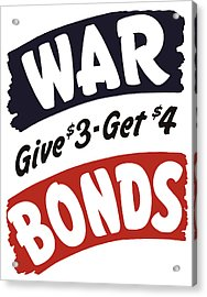 War Bonds Give 3 Get 4 Acrylic Print by War Is Hell Store