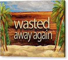 Wasted Away Again Jimmy Buffett Acrylic Print