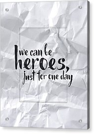 We Can Be Heroes Acrylic Print by Samuel Whitton