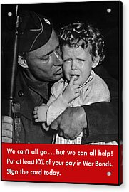 We Can't All Go - Ww2 Propaganda  Acrylic Print by War Is Hell Store
