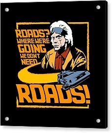 We Don't Need Roads Acrylic Print