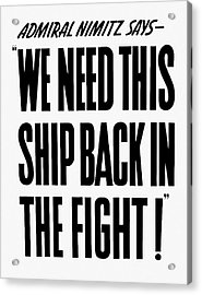 We Need This Ship Back In The Fight  Acrylic Print by War Is Hell Store