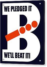 We Pledged It We'll Beat It -- Ww2 Acrylic Print