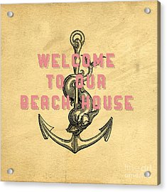 Welcome To Our Beach House Acrylic Print by Edward Fielding