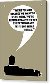 We're Flawed - Mad Men Poster Don Draper Quote Acrylic Print
