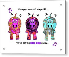 We've Got The Hippo Hippo Shake Acrylic Print by Beverley Brown