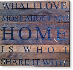 Acrylic Print featuring the digital art What I Love Most About My Home by Chris Flees